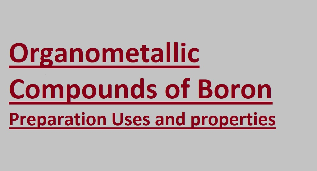 Organometallic Compounds of Boron: Organoboron compound